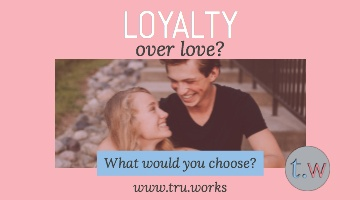 Is Loyalty Better Than Love?
