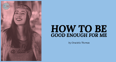 How to Be Good Enough For Me