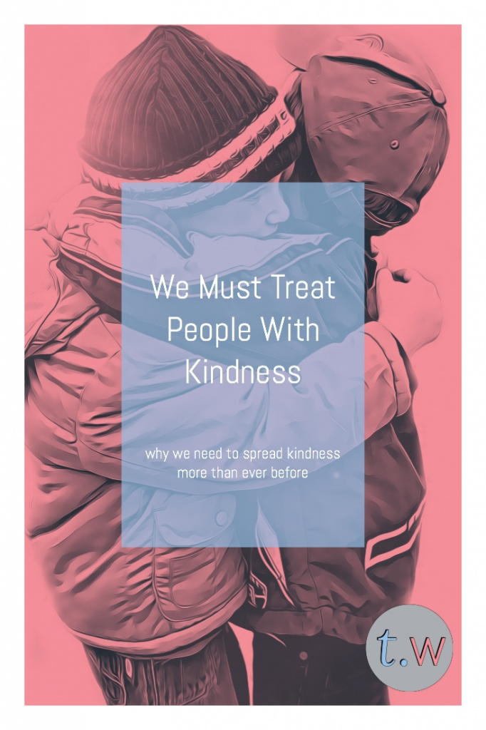 Treat People With Kindness Pinterest