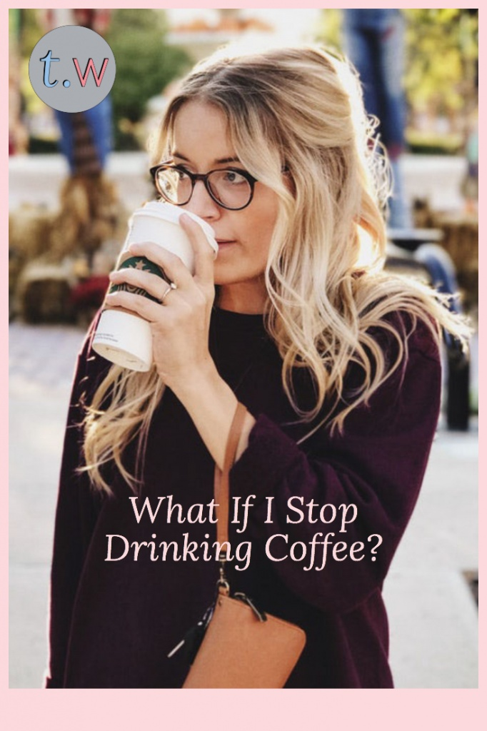 What If I Stop Drinking Coffee