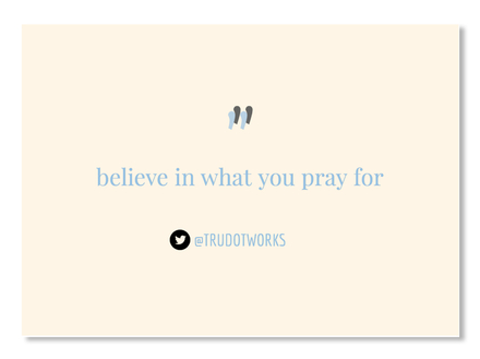 Believe in What Your Pray For Sticker