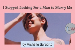 I Stopped Looking For a Man to Marry Me