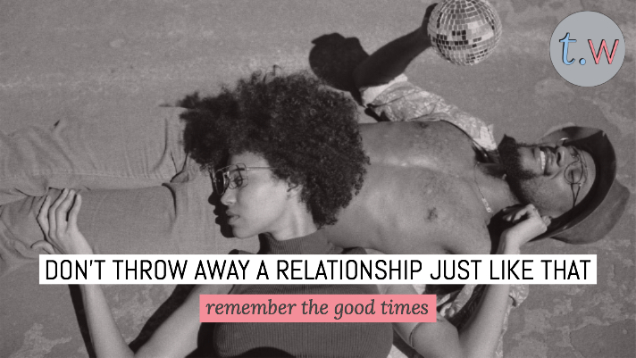 DON'T THROW AWAY A RELATIONSHIP JUST LIKE THAT