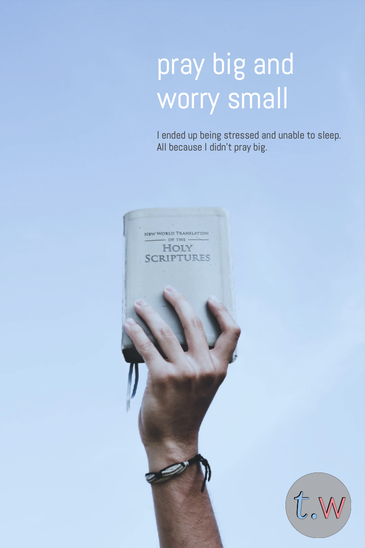 pray big and worry small