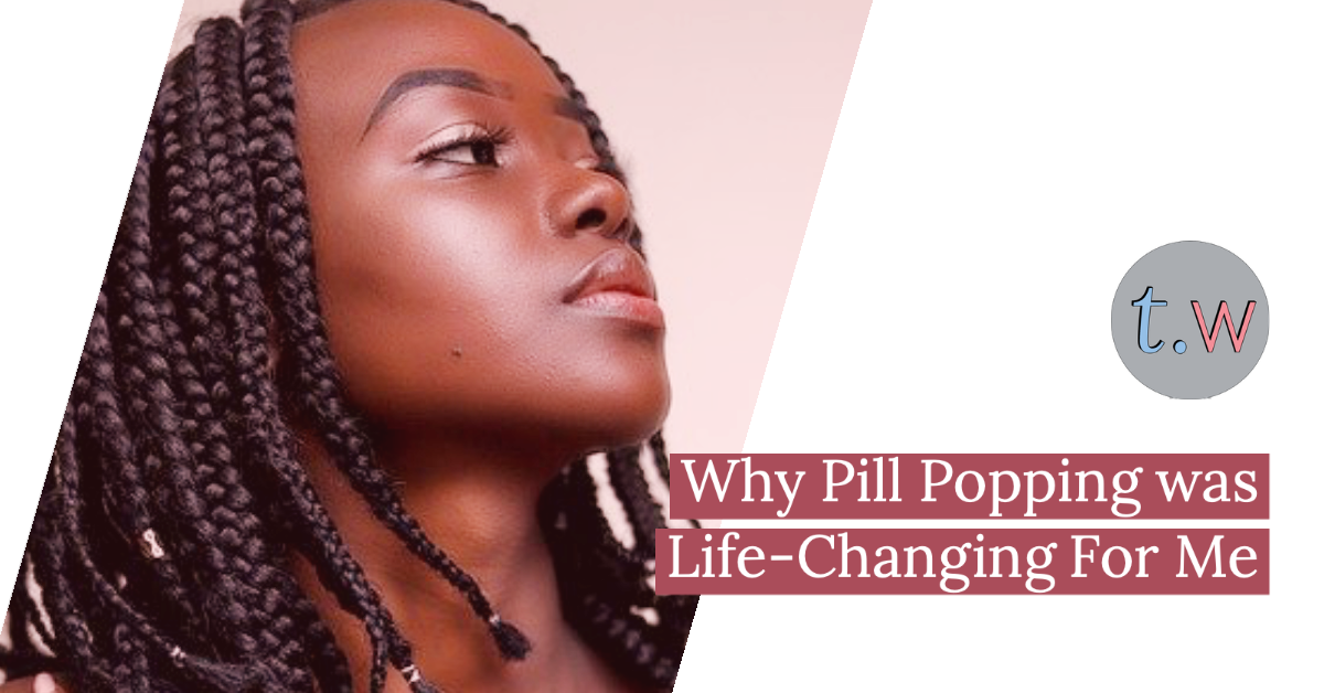 Why Pill Popping Changed My Life